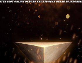 Situs Slot Online Dengan Keuntungan Besar Di Indonesia